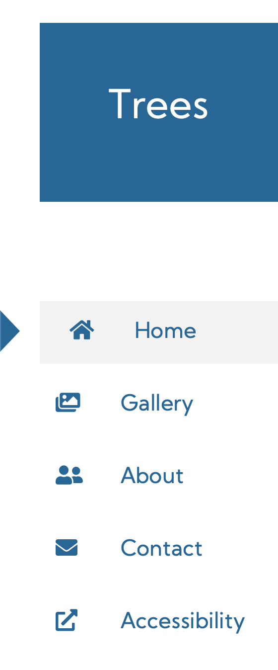A vertical global navigation set. Page title of trees is followed by the chosen option of Home accompanied by a house icon. Gallery and a pictures icon, then About and a people icon, Contact and an envelope icon, and Accessibility with an off-page icon follow.